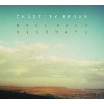 CHASTITY BROWN - BACK-ROAD HIGHWAYS