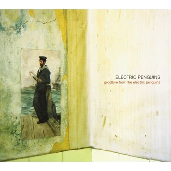 ELECTRIC PENGUINS - GOODBYE FROM THE ELECTRIC PENGUINS