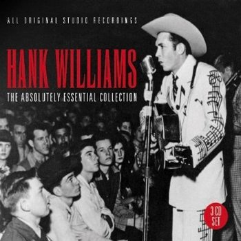 HANK WILLIAMS - THE ABSOLUTELY ESSENTIAL 3 CD COLLECTION