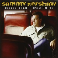 SAMMY KERSHAW - BETTER THAN I USED TO BE