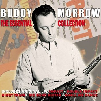 BUDDY MORROW - THE ESSENTIAL COLLECTION
