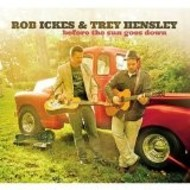 ROB ICKES & TREY HENSLEY - BEFORE THE SUN GOES DOWN