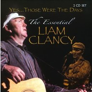 LIAM CLANCY -  YES THOSE WERE THE DAYS: THE ESSENTIAL LIAM CLANCY (CD).