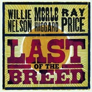 WILLIE NELSON /MERLE HAGGARD  / RAY PRICE  LAST OF THE BREED