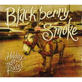 BLACKBERRY SMOKE - HOLDING ALL THE ROSES