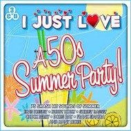 I JUST LOVE A 50S SUMMER PARTY - VARIOUS ARTISTS