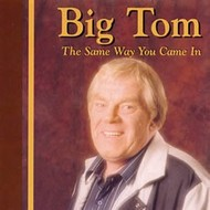 KMAC Records,  BIG TOM - THE SAME WAY YOU CAME IN (CD)