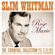 SLIM WHITMAN - ROSE MARIE THE ESSENTIAL COLLECTION