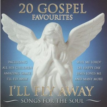 I'LL FLY AWAY - SONGS FOR THE SOUL: 20 GOSPEL FAVOURITES