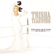 TRISHA YEARWOOD - PRIZEFIGHTER: HIT AFTER HIT