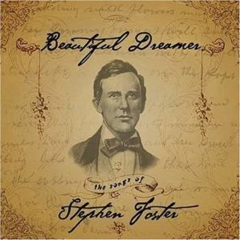 BEAUTIFUL DREAMER - THE SONGS OF STEPHEN FOSTER