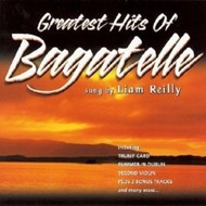 GREATEST HITS OF BAGATELLE  SUNG BY LIAM REILLY