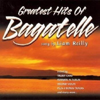 LIAM REILLY - GREATEST HITS OF BAGATELLE (CD)