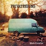 MARK KNOPFLER - PRIVATEERING (2LP SET).