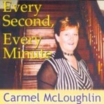 CARMEL MCLOUGHLIN - EVERY SECOND , EVERY MINUTE