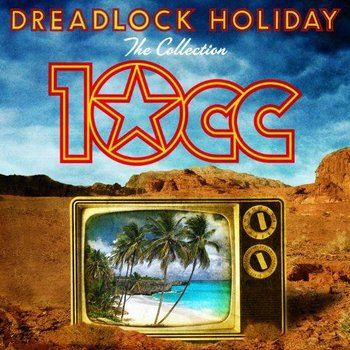 10CC - DREADLOCK HOLIDAY THE COLLECTION