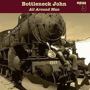 BOTTLENECK JOHN - ALL AROUND MAN (VINYL)