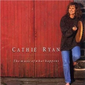 CATHIE RYAN - THE MUSIC OF WHAT HAPPENS