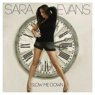 SARA EVANS - SLOW ME DOWN