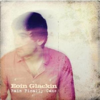 EOIN GLACKIN - RAIN FINALLY CAME