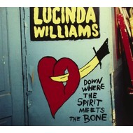 LUCINDA WILLIAMS - DOWN WHERE THE SPIRIT MEETS THE BONE (CD)