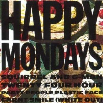 HAPPY MONDAYS - SQUIRREL AND G-MAN 24 HOUR PARTY