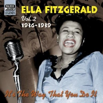 ELLA FITZGERALD - VOLUME 2 1936-1939: IT'S THE WAY THAT YOU DO IT