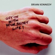 BRIAN KENNEDY - GET ON WITH YOUR SHORT LIFE