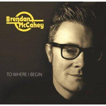 BRENDAN MCCAHEY - TO WHERE I BEGIN