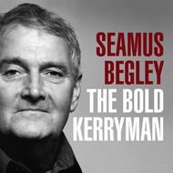 IRL, SEAMUS BEGLEY - THE BOLD KERRYMAN