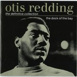 OTIS REDDING - THE DOCK OF THE BAY: THE DEFINITIVE COLLECTION