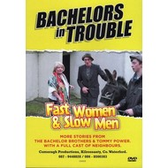 Comeragh Productions,  BACHELORS IN TROUBLE - FAST WOMEN AND SLOW MEN (DVD)