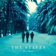 THE STAVES - IF I WAS (VINYL)