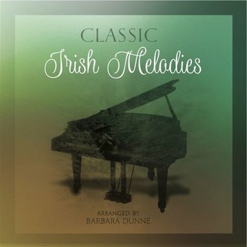 CLASSIC IRISH MELODIES - ARRANGED BY BARBARA DUNNE
