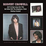 RODNEY CROWELL - AIN'T LIVING LONG LIKE THIS/ BUT WHAT WILL THE NEIGHBORS THINK/ RODNEY CROWELL