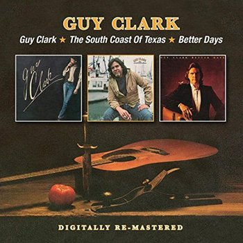 GUY CLARK - GUY CLARK/ THE SOUTH COAST OF TEXAS/ BETTER DAYS