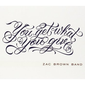 ZAC BROWN BAND - YOU GET WHAT YOU GIVE