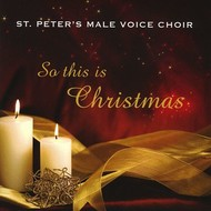 ST. PETER'S MALE VOICE CHOIR - SO THIS IS CHRISTMAS