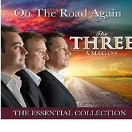 THE THREE  AMIGOS - ON THE ROAD AGAIN THE ESSENTIAL COLLECTION (2 CD Set)...