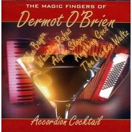 DERMOT O'BRIEN - ACCORDION COCKTAIL: THE MAGIC FINGERS OF DERMOT O'BRIEN (CD)