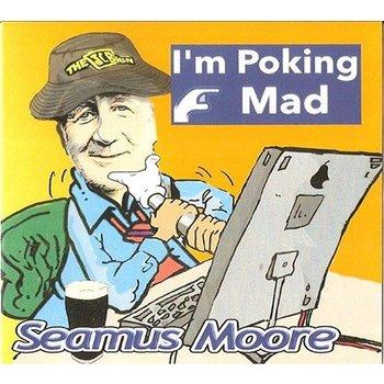 Seamus Moore - I'm Poking Mad (CD)