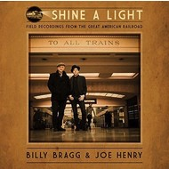 Cooking Vinyl,  BILLY BRAGG & JOE HENRY - SHINE A LIGHT :FIELD RECORDINGS FROM THE GREAT AMERICAN RAILROAD