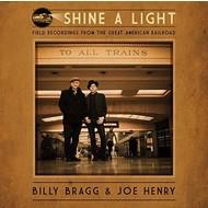 Cooking Vinyl,  BILLY BRAGG & JOE HENRY - SHINE A LIGHT :FIELD RECORDINGS FROM THE GREAT AMERICAN RAILROAD (Vinyl)