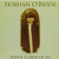 Siobhan O'Brien,  SIOBHAN O'BRIEN - SONGS I GREW UP TO