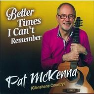 Pat McKenna,  PAT MCKENNA - BETTER TIMES I CAN'T RMEMBER