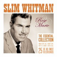 Slim Whitman - Rose Marie The Essential Slim Whitman
