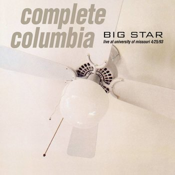Big Star - Complete Columbia: Live at University of Missouri 4/25/93 (Vinyl)