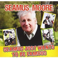 Hazel Entertainment,  SEAMUS MOORE - SEAMUS JUST WANTS TO BE FAMOUS (CD)