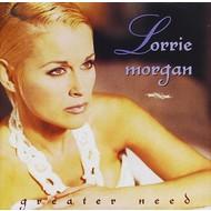 BMG,  LORRIE MORGAN - GREATER NEED (CD)