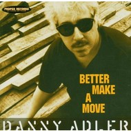 Proper Music,  DANNY ADLER - BETTER MAKE A MOVE (CD)